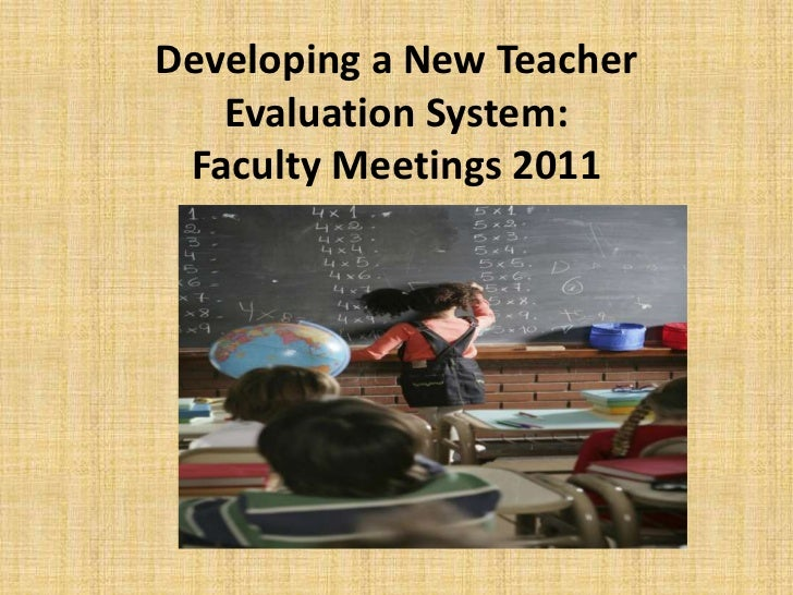 Developing a New Teacher   Evaluation System: Faculty Meetings 2011