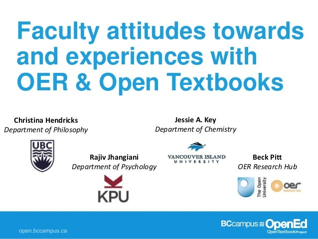 Faculty attitudes towards and experiences with OER & Open Textbooks Jessie A. Key Department of Chemistry Christina Hendri...