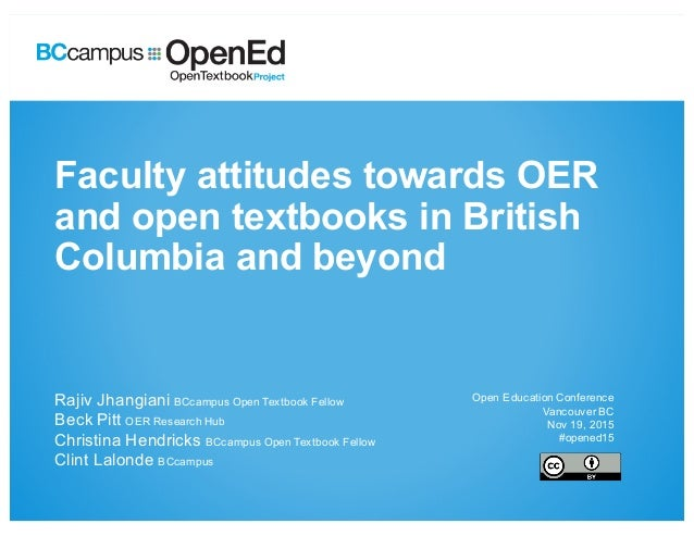 Faculty  attitudes  towards  OER   and  open  textbooks  in  British   Columbia  and  beyond Rajiv  Jhangiani BCcampus  Op...