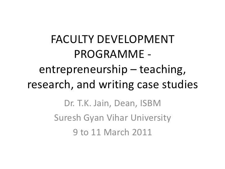 FACULTY DEVELOPMENT         PROGRAMME -  entrepreneurship – teaching,research, and writing case studies       Dr. T.K. Jai...