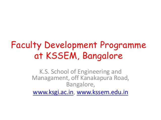 Faculty Development Programme     at KSSEM, Bangalore      K.S. School of Engineering and    Managament, off Kanakapura Ro...