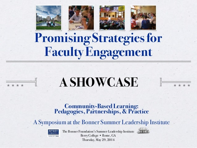 A SHOWCASE Promising Strategies for Faculty Engagement Community-Based Learning: Pedagogies, Partnerships, & Practice A Sy...