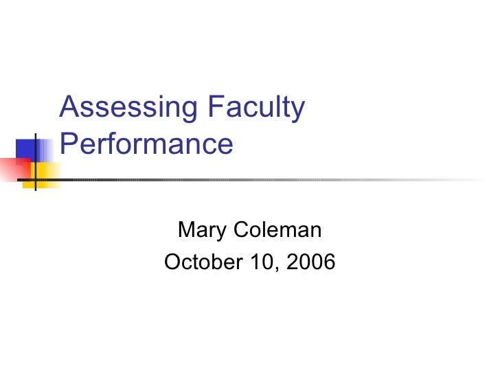 Assessing Faculty Performance Mary Coleman October 10, 2006