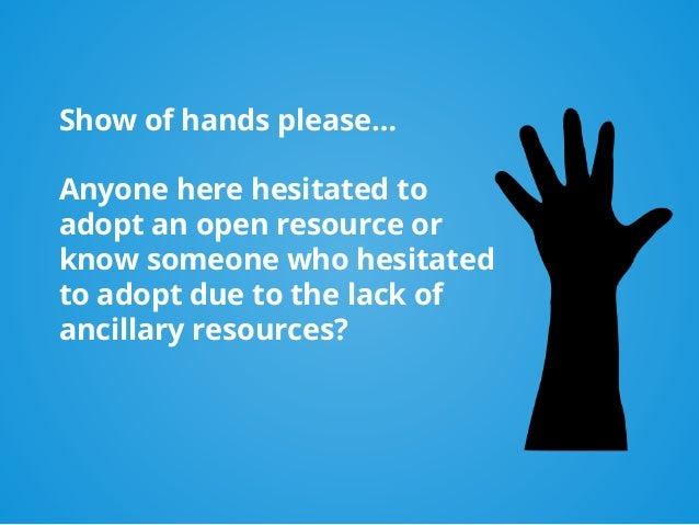 Show of hands please… Anyone here hesitated to adopt an open resource or know someone who hesitated to adopt due to the la...