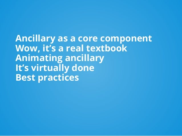 Ancillary as a core component Wow, it's a real textbook Animating ancillary It's virtually done Best practices
