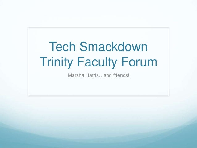 Tech SmackdownTrinity Faculty Forum     Marsha Harris…and friends!