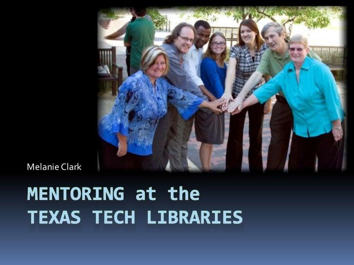 Melanie Clark<br />MENTORING at theTEXAS TECH LIBRARIES<br />