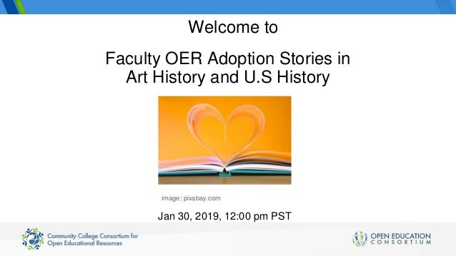 Faculty OER Adoption Stories in Art History and U.S History Jan 30, 2019, 12:00 pm PST Welcome to image: pixabay.com