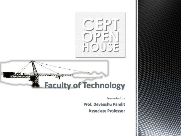 Faculty of Technology Presented by  Prof. Devanshu Pandit Associate Professor