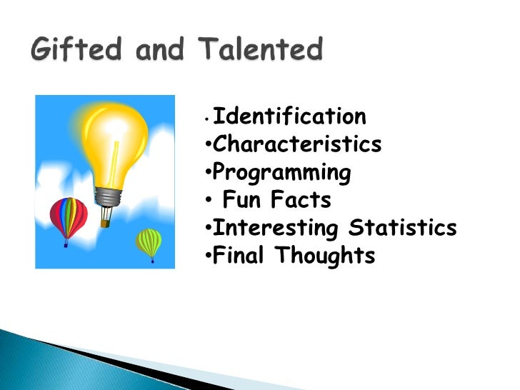 Gifted and Talented<br /><ul><li>Identification