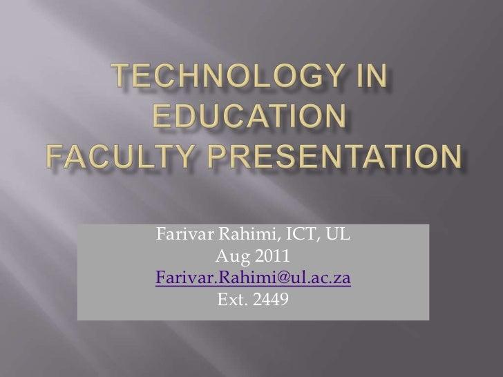 Technology in Education Faculty Presentation<br />Farivar Rahimi, ICT, UL<br />Aug 2011<br />Farivar.Rahimi@ul.ac.za<br />...