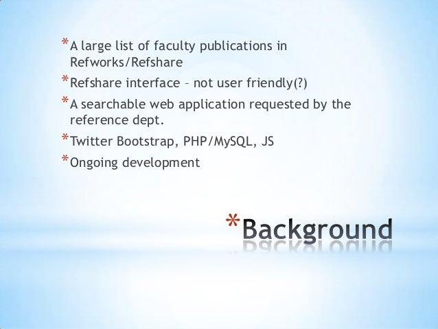 * A large list of faculty publications in Refworks/Refshare  * Refshare interface – not user friendly(?) * A searchable we...