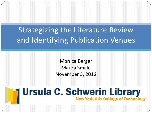 Strategizing the Literature Review and Identifying Publication Venues            Monica Berger             Maura Smale    ...