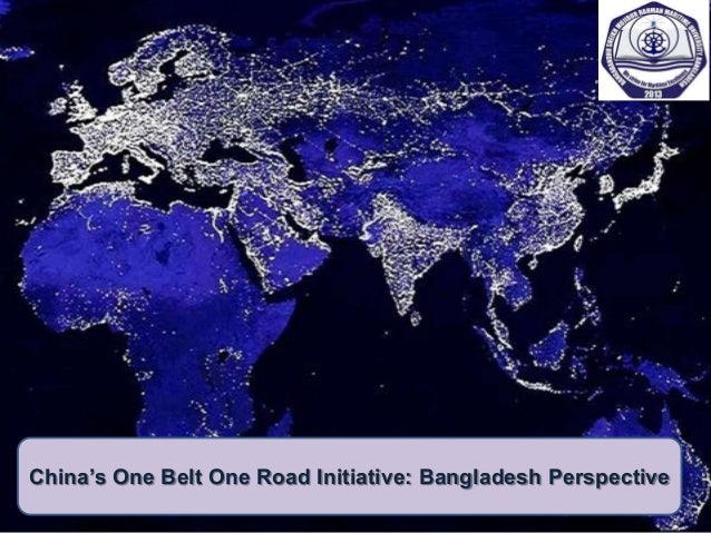 China S One Belt One Road Initiative Bangladesh Perspective