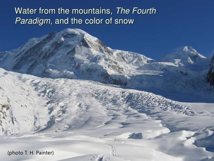 Water from the mountains, The Fourth   Paradigm, and the color of snow(photo T. H. Painter)