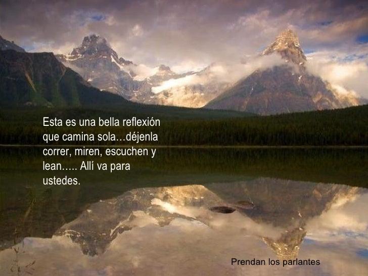 Esta es una bella reflexión que camina sola…déjenla correr, miren, escuchen y lean….. Allí va para ustedes.               ...
