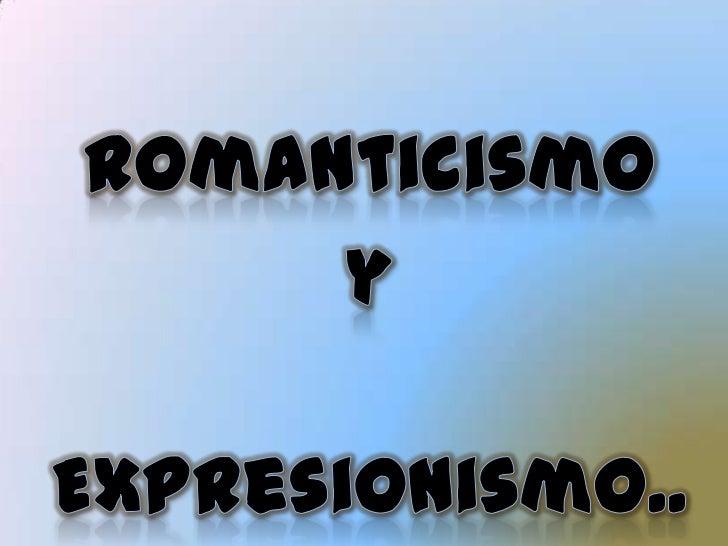 Romanticismo <br />y<br /> Expresionismo...<br />