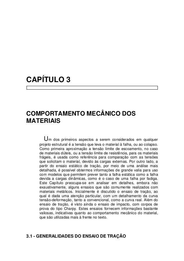 CAPÍTULO 3 COMPORTAMENTO MECÂNICO DOS MATERIAIS Um dos primeiros aspectos a serem considerados em qualquer projeto estrutu...