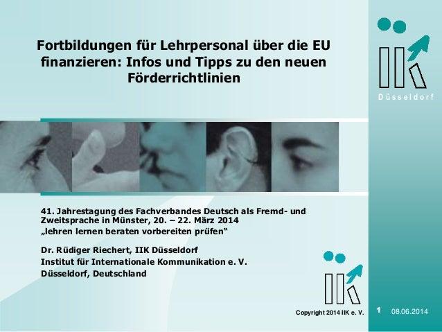 D ü s s e l d o r f Copyright 2014 IIK e. V. 1 08.06.2014 41. Jahrestagung des Fachverbandes Deutsch als Fremd- und Zweits...