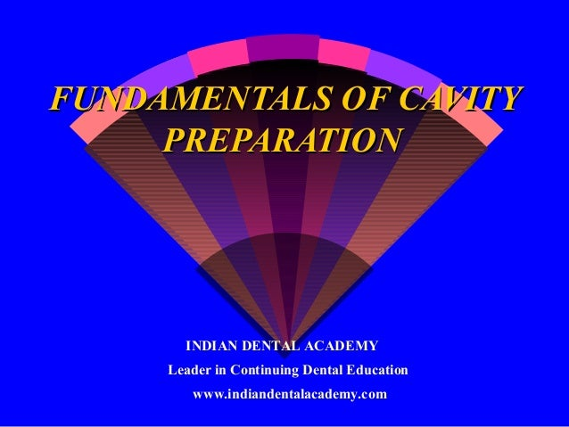 FUNDAMENTALS OF CAVITY     PREPARATION       INDIAN DENTAL ACADEMY     Leader in Continuing Dental Education        www.in...