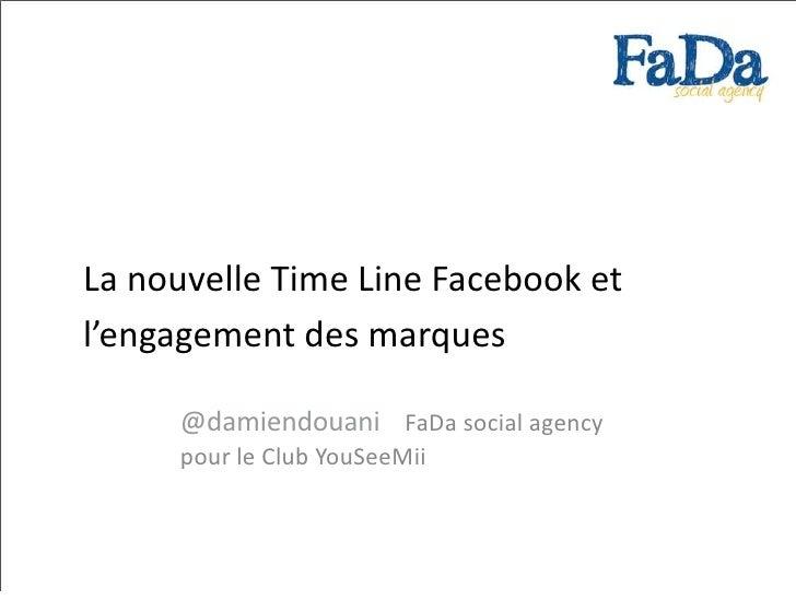 La nouvelle Time Line Facebook etl'engagement des marques     @damiendouani FaDa social agency     pour le Club YouSeeMii