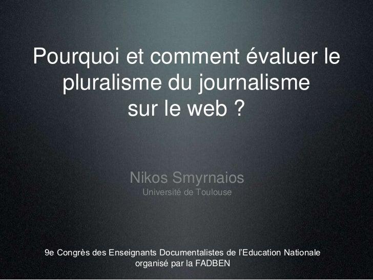 Pourquoi et comment évaluer le  pluralisme du journalisme          sur le web ?                     Nikos Smyrnaios       ...