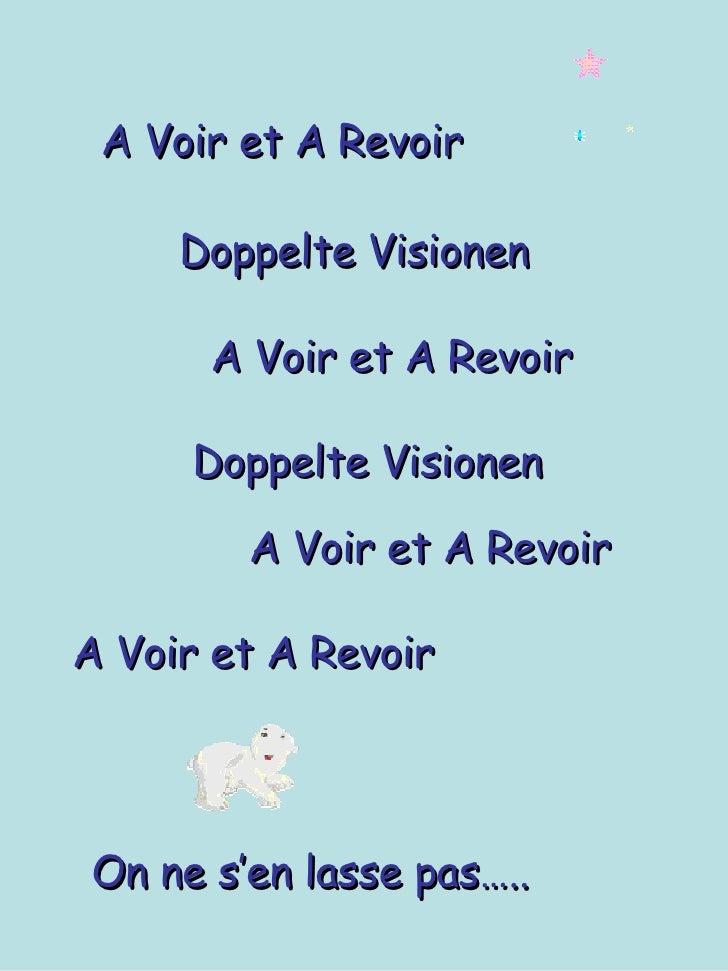 A Voir et A Revoir Doppelte Visionen  A Voir et A Revoir On ne s'en lasse pas….. Doppelte Visionen A Voir et A Revoir A Vo...