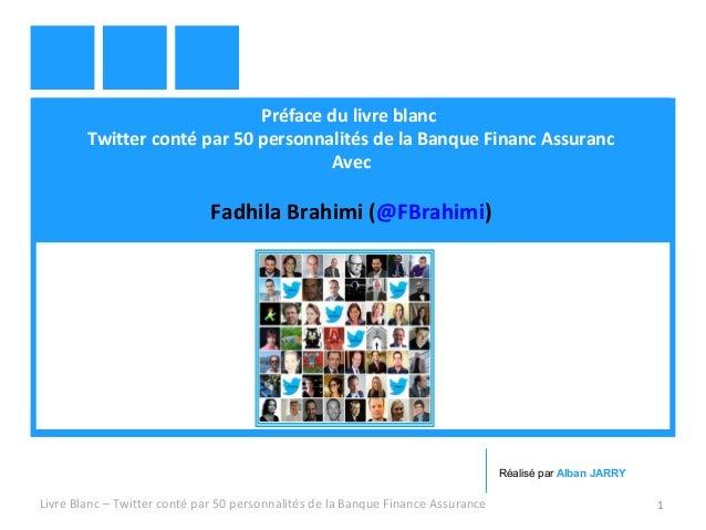 Préface du livre blanc  Twitter conté par 50 personnalités de la Banque Financ Assuranc  Avec  Fadhila Brahimi (@FBrahimi)...