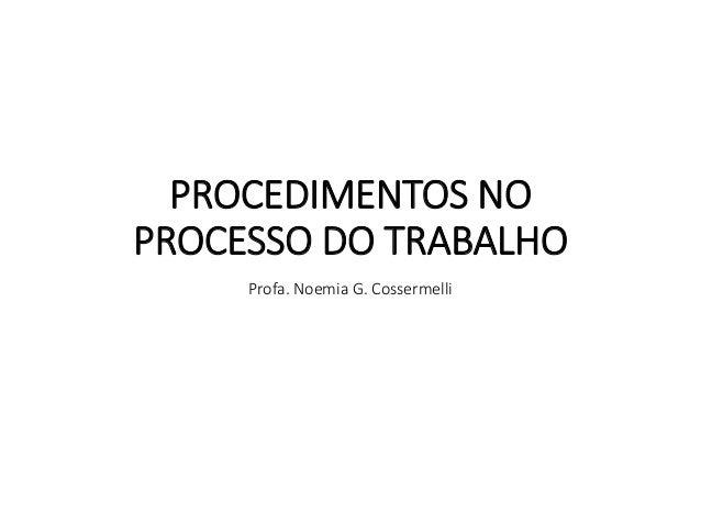 PROCEDIMENTOS NO PROCESSO DO TRABALHO  Profa. Noemia G. Cossermelli