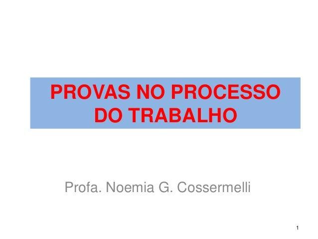 PROVAS NO PROCESSO DO TRABALHO  Profa. NoemiaG. Cossermelli  1