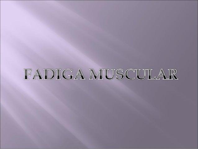 A fadiga muscular, definida como qualquer redução na capacidade do sistema neuromuscular de gerar força (Woledge, 1998).