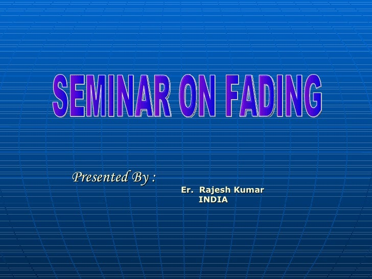 Presented By : Er.  Rajesh Kumar    INDIA SEMINAR ON FADING