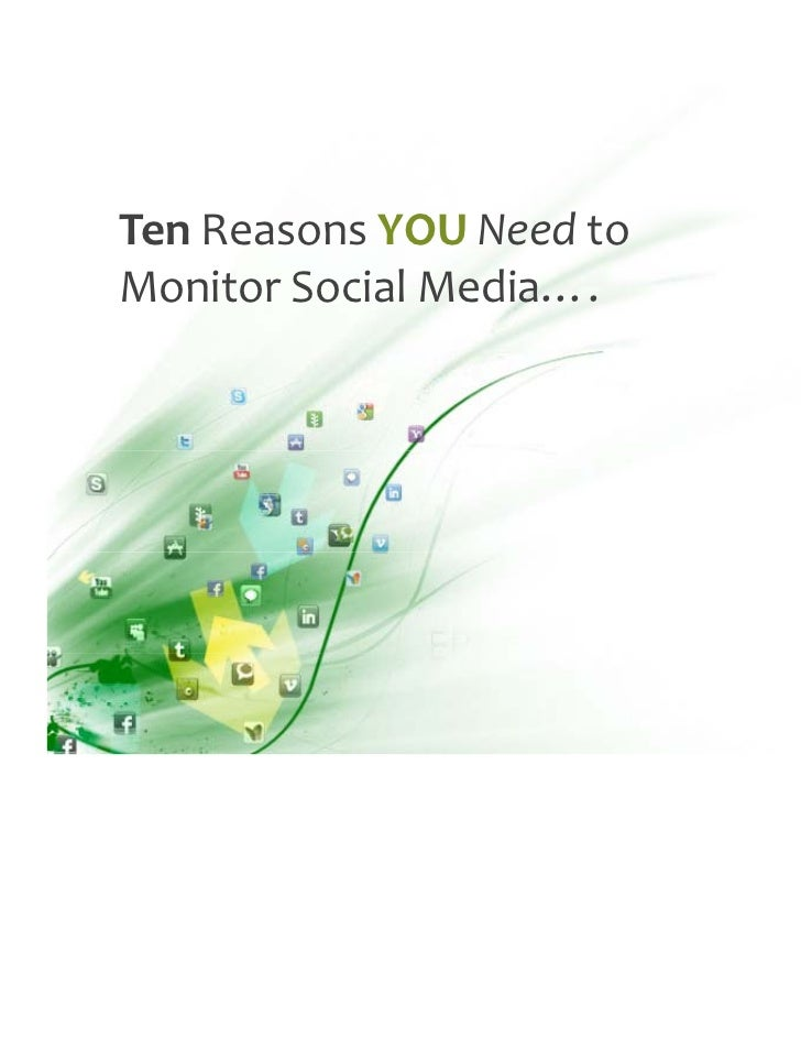 Ten ReasonsYOU Need toMonitorSocialMedia….