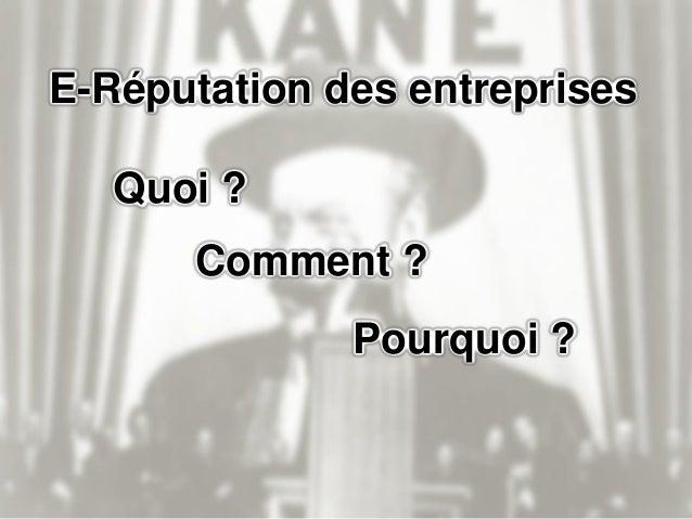 E-Réputation des entreprises Quoi ? Définition du Larousse Réputation Manière dont quelqu'un, quelque chose est connu, co...