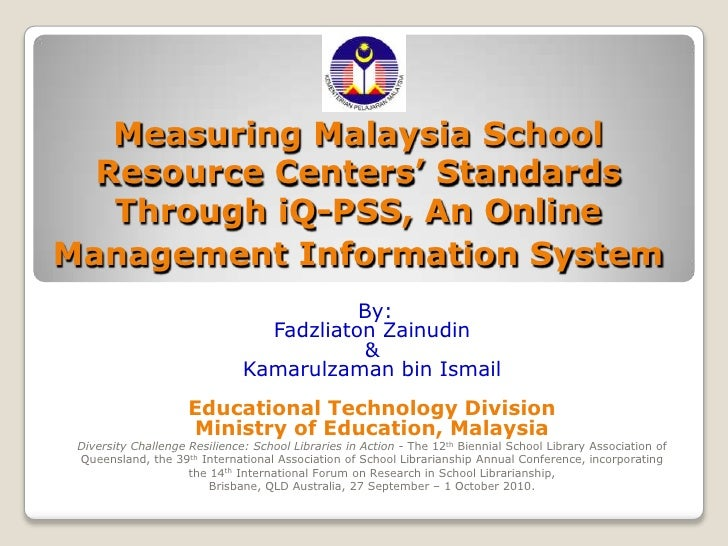 Measuring Malaysia School Resource Centers' Standards Through iQ-PSS, An Online Management Information System<br /> By:<br...