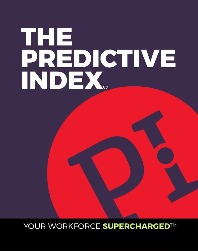 THE PREDICTIVE INDEX® YOUR WORKFORCE SUPERCHARGED™ ®