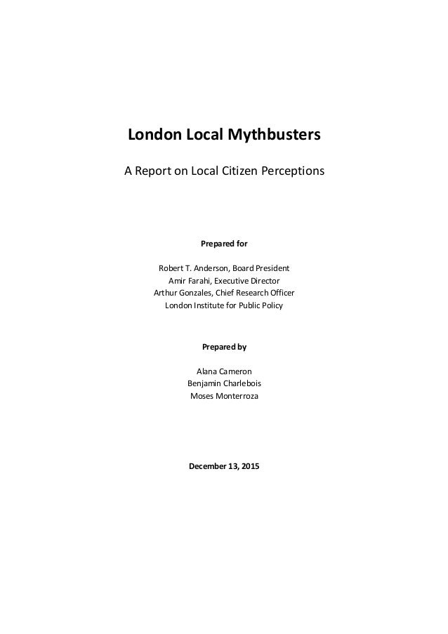 London Local Mythbusters A Report on Local Citizen Perceptions Prepared for Robert T. Anderson, Board President Amir Farah...