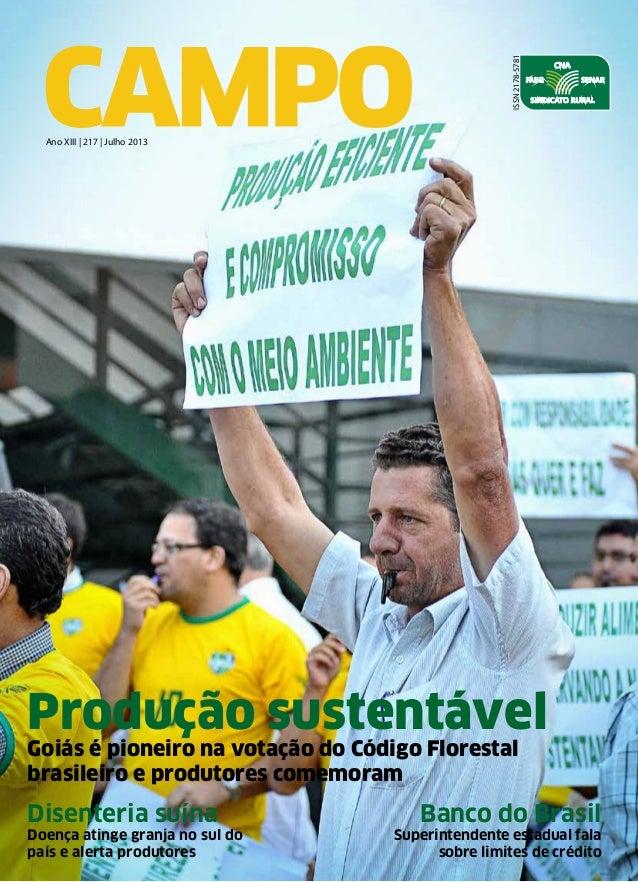 Ano XIII | 217 | Julho 2013 ISSN2178-5781 Produção sustentável Goiás é pioneiro na votação do Código Florestal brasileiro ...