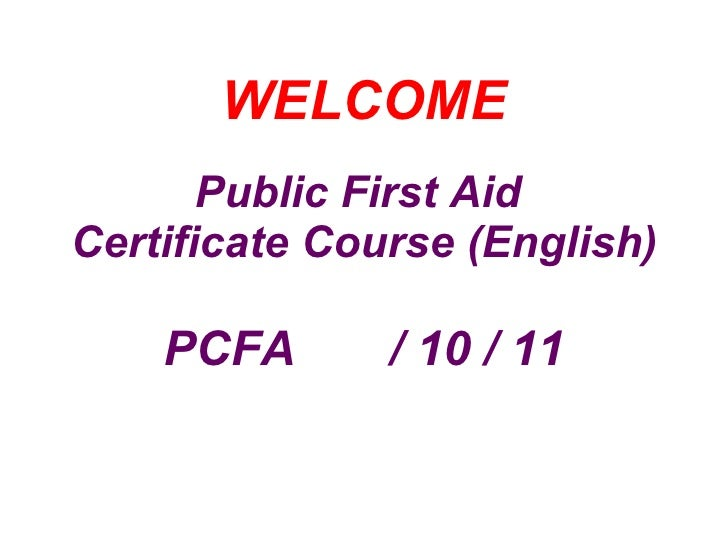 WELCOME Public First Aid  Certificate Course (English) PCFA  / 10 / 11