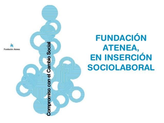 FUNDACIÓN ATENEA, EN INSERCIÓN SOCIOLABORAL