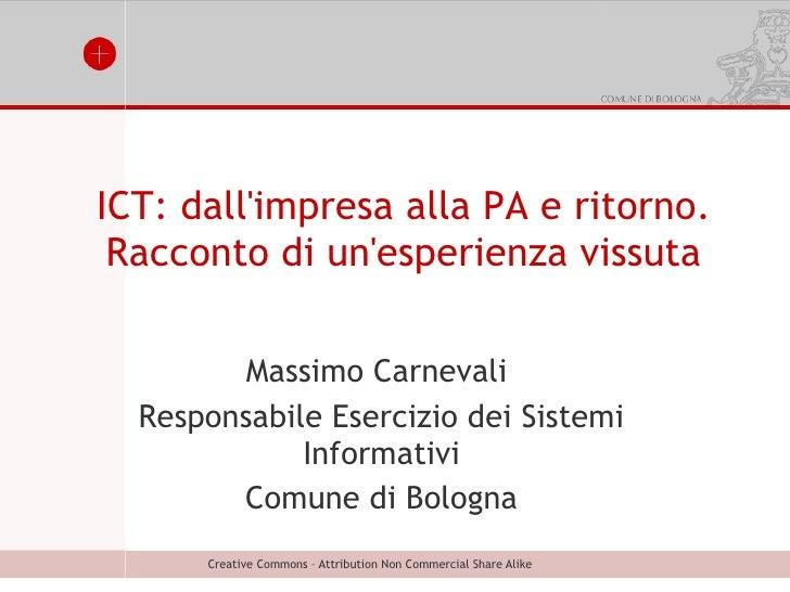 ICT: dallimpresa alla PA e ritorno. Racconto di unesperienza vissuta         Massimo Carnevali  Responsabile Esercizio dei...