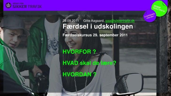 Færdselskursus 29. september 2011<br />HVORFOR ?<br />HVAD skal de lære?<br />HVORDAN ?<br />Gitte Aagaard, gaa@sikkertraf...