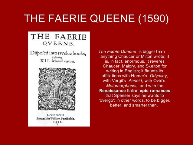 THE FAERIE QUEENE (1590) The Faerie Queene is bigger than anything Chaucer or Milton wrote; it is, in fact, enormous. It r...