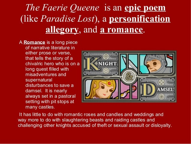 The Faerie Queeneisanepic poem (likeParadise Lost),apersonification allegory,anda romance. A Romance is a lo...