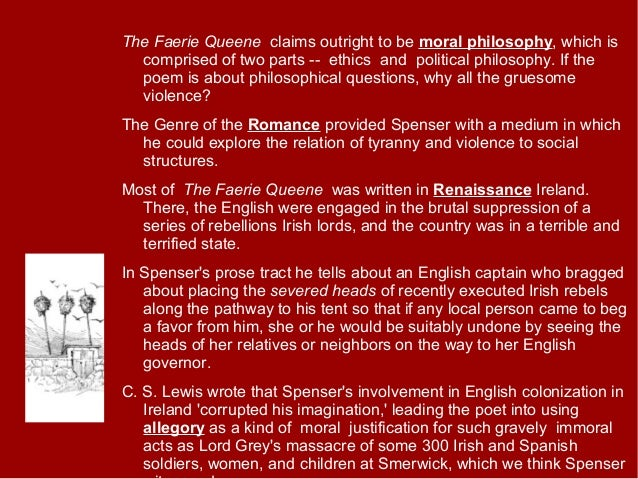 The Faerie Queene claims outright to be moral philosophy, which is comprised of two parts -- ethics and political philosop...