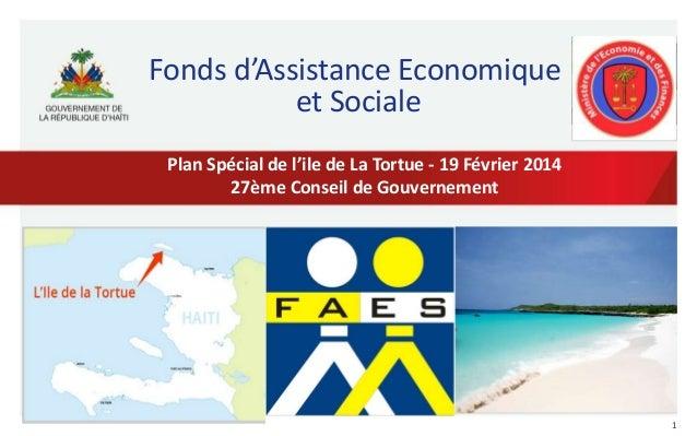 Fonds d'Assistance Economique et Sociale Plan Spécial de l'ile de La Tortue - 19 Février 2014 27ème Conseil de Gouvernemen...
