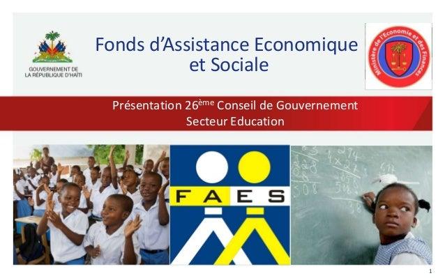 1 Fonds d'Assistance Economique et Sociale Présentation 26ème Conseil de Gouvernement Secteur Education