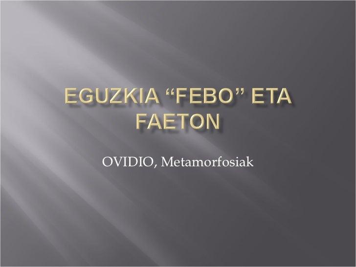 """EGUZKIA """"Febo"""" eta FAETON OVIDIO, Metamorfosiak"""