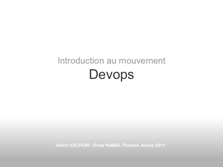 Introduction au mouvement              DevopsUlrich VACHON - Omar KAINA, Finance Active 2011
