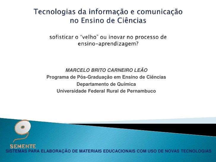 MARCELO BRITO CARNEIRO LEÃO                Programa de Pós-Graduação em Ensino de Ciências                            Depa...